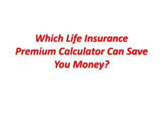Which Life Insurance Premium Calculator Can Save You