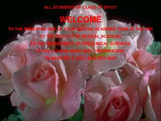 ALL STUDENTS OF CLASS OF 2015 WELCOME TO THE SEMESTER ONE OF YOUR SECOND ACADEMIC YEAR AT THE UWI TO THE FACULTY OF MEDI