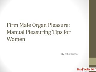 Firm Male Organ Pleasure: Manual Pleasuring Tips for Women