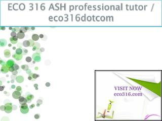 ECO 316 ASH professional tutor / eco316dotcom