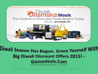 Diwali Season Has Begun. Grace Yourself With Big Diwali Discount Offers 2015! - Goosedeals.Com.pdfDiwali Season has begu
