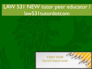 LAW 531 NEW tutor peer educator / law531tutordotcom