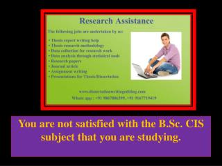 You are not satisfied with the B.Sc. CIS subject that you are studying.