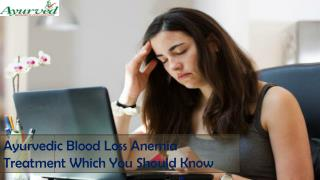 Ayurvedic Blood Loss Anemia Treatment Which You Should Know