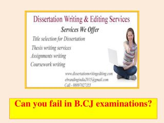 Can you fail in B.CJ examinations?