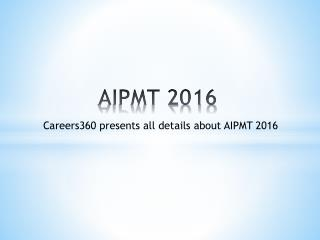 AIPMT (All India Pre-Medical / Pre-Dental Entrance Examination) 2016