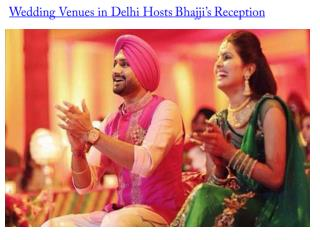 Wedding Venues in Delhi Hosts Bhajji's Reception