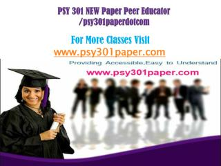 PSY 301  NEW Paper Peer Educator /psy301paperdotcom