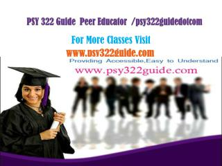 PSY 322 Guide  Peer Educator  /PSY322guidedotcom