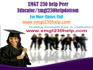 XMGT 230 help Peer Educator/xmgt230helpdotcom