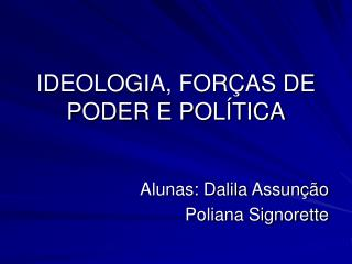 IDEOLOGIA, FOR AS DE PODER E POL TICA