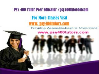 PSY 400 Tutor Peer Educator /psy400tutordotcom