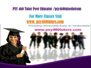 PSY 460 Tutor Peer Educator /psy460tutordotcom