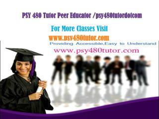 PSY 480 Tutor Peer Educator /psy480tutordotcom