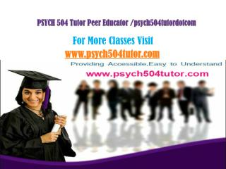PSYCH 504 Tutor Peer Educator /psych504tutordotcom