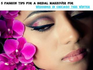 5 FASHION TIPS FOR A BRIDAL MAKEOVER FOR WEDDINGS IN CHICAGO THIS WINTER