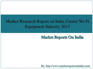 Market Research Report on India Carrier Wi-Fi Equipment Industry 2015