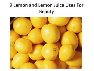 9 Lemon and Lemon Juice Uses For Beauty