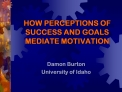 HOW PERCEPTIONS OF SUCCESS AND GOALS MEDIATE MOTIVATION