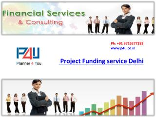 Project Funding service Delhi call Planner4you at 9716377283