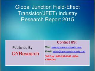 Global Junction Field-Effect Transistor(JFET) Market 2015 Industry Growth, Trends, Analysis, Share and Research