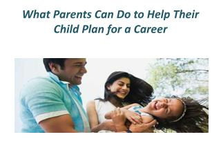 What Parents Can Do to Help Their Child Plan for a Career