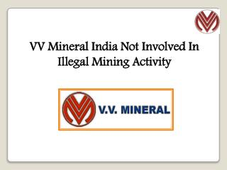 VV Mineral India Not Involved In Illegal Mining Activity