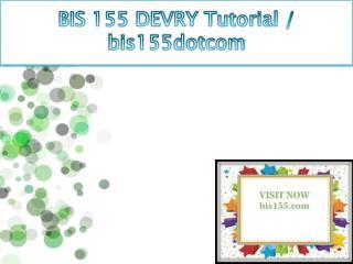 BIS 155 DEVRY Tutorial / bis155dotcom
