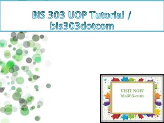 BIS 303 UOP Tutorial / bis303dotcom