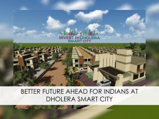 Better Future Ahead For Indians At Dholera Smart City