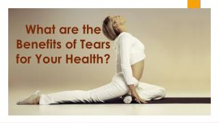 What are the Benefits of Tears for Your Health?