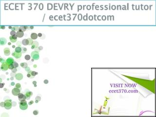 ECET 370 DEVRY professional tutor / ecet370dotcom