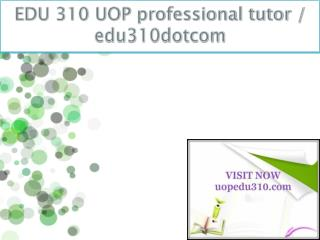 EDU 310 UOP professional tutor / edu310dotcom