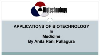 Application of Biotechnology In Medicine PPT by Anila Rani Pullagura