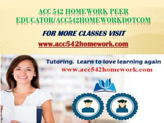 ACC 542 Homework Peer Educator/acc542homeworkdotcom