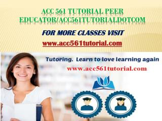 ACC 561 Tutorial Peer Educator/acc561tutorialdotcom
