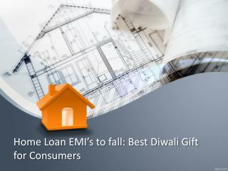 Home Loan EMI�s to fall: Best Diwali Gift for Consumers