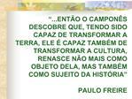 ...ENT O O CAMPON S DESCOBRE QUE, TENDO SIDO CAPAZ DE TRANSFORMAR A TERRA, ELE   CAPAZ TAMB M DE TRANSFORMAR A CULTURA,
