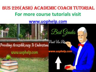 BUS 226(ASH) ACADEMIC COACH UOPHELP
