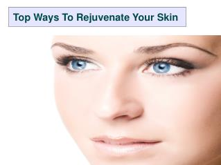 Top Ways To Rejuvenate Your Skin