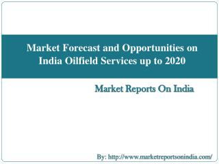 Market Forecast and Opportunities on India Oilfield Services upto 2020
