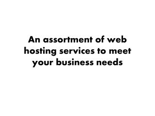 An assortment of web hosting services to meet your business needs