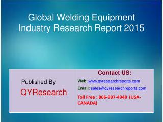 Global Welding Equipment Market 2015 Industry Study, Trends, Development, Growth, Overview, Insights and Outlook