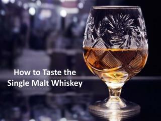 How to Taste A Single Malt Whiskey