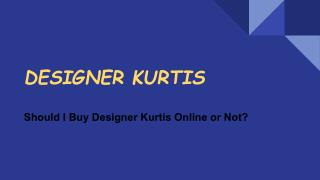 Should I Buy Designer Kurtis Online or Not?