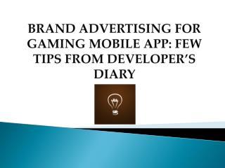 Brand Advertising for Gaming Mobile App: Few Tips From Developer's Diary