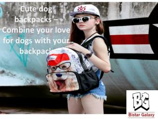 Cute dog backpacks – Combine your love for dogs with your backpack