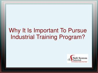 Why It Is Important To Pursue Industrial Training Program?