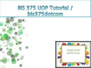 BIS 375 UOP Tutorial / bis375dotcom