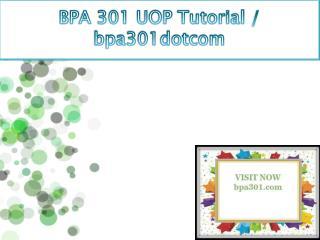 BPA 301 UOP Tutorial / bpa301dotcom